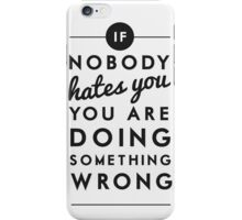 if nobody hates you you are doing something wrong iPhone Case/Skin