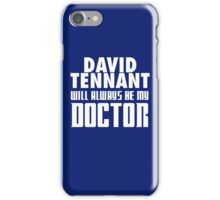 Doctor Who - David Tennant will always be my Doctor iPhone Case/Skin