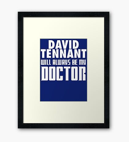 Doctor Who - David Tennant will always be my Doctor Framed Print