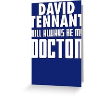 Doctor Who - David Tennant will always be my Doctor Greeting Card