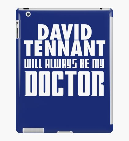 Doctor Who - David Tennant will always be my Doctor iPad Case/Skin