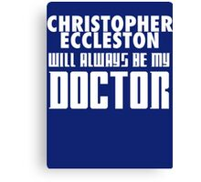 Doctor Who - Christopher Eccleston will always be my Doctor Canvas Print
