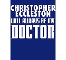 Doctor Who - Christopher Eccleston will always be my Doctor Photographic Print