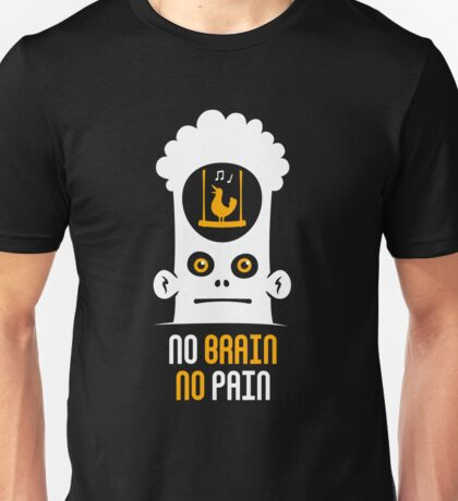 No Brain No Pain Unisex T-Shirt
