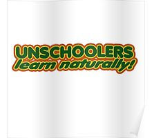 Unschoolers learn naturally  Poster