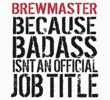 Limited Edition 'Brewmaster Because Badass Isn't a Job Title' Funny T-Shirt by Albany Retro