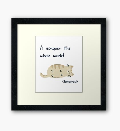 i'll conquer the whole world (tomorrow) Framed Print