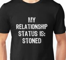 My Reationship Status Is: Stoned Unisex T-Shirt