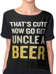That's Cute Now Go Get Uncle A Beer Funny Quote Gift Chiffon Top