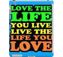 LOVE THE LIFE YOU LIVE iPad Case/Skin