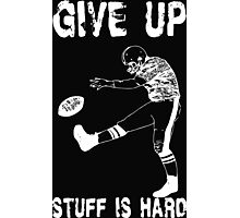 Funny Football - Give Up Photographic Print
