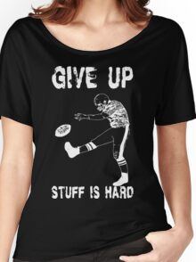 Funny Football - Give Up Women's Relaxed Fit T-Shirt