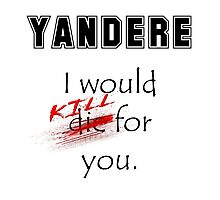 Yandere. I would kill for you. Photographic Print