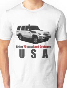 Bring Land Cruiser 70 Series to USA Unisex T-Shirt