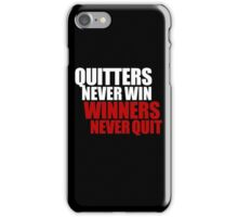 Quitters never win, Winners never quit iPhone Case/Skin