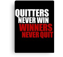 Quitters never win, Winners never quit Canvas Print