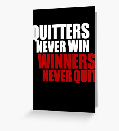 Quitters never win, Winners never quit Greeting Card