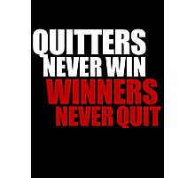 Quitters never win, Winners never quit Photographic Print