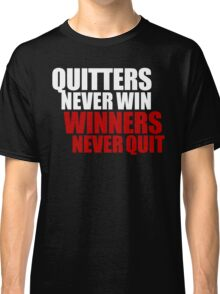 Quitters never win, Winners never quit Classic T-Shirt