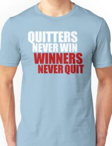 Quitters never win, Winners never quit Unisex T-Shirt