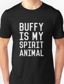 Buffy is my Spirit Animal_White T-Shirt