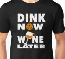 Dink Now Wine Later for Pickleball Player Unisex T-Shirt