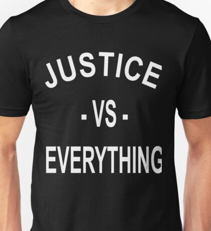 Justice VS Everything Unisex T-Shirt