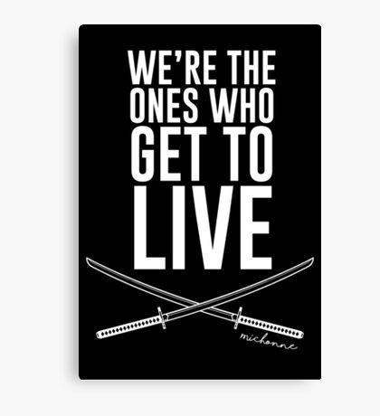We're The Ones Who Get To Live Canvas Print