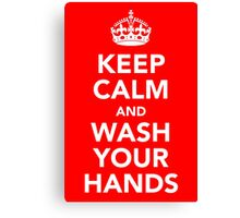 KEEP CALM AND WASH YOUR HANDS - WHITE Canvas Print