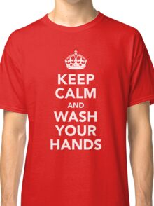 KEEP CALM AND WASH YOUR HANDS - WHITE Classic T-Shirt