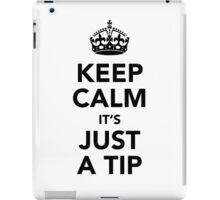 KEEP CALM IT'S JUST A TIP iPad Case/Skin
