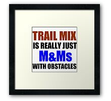 TRAIL MIX IS REALLY Framed Print