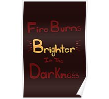 Fire Burns Brighter Poster