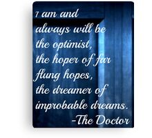 Dreamer of Improbable Dreams - 11th Doctor quote Canvas Print