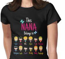 This Nana belongs to Taylor Catti MC Skyler Cade Nichole Ashlynne Layla Scott Brody Molly Kayleigh Womens Fitted T-Shirt