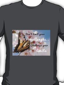 Don't limit your challenges .. Challenge your limits T-Shirt