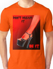 Don't Dream it Be it text.  Unisex T-Shirt