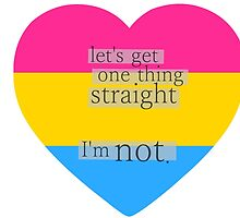 Let's get one thing straight, I'm not - Pansexual heart flag by Margotte