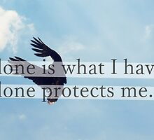 Alone is what I have, alone protects me. by Margotte