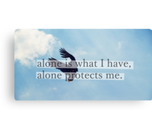 Alone is what I have, alone protects me. Canvas Print