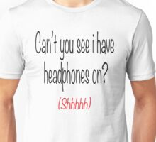 I'm wearing headphones Unisex T-Shirt