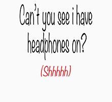 I'm wearing headphones Unisex T-Shirt