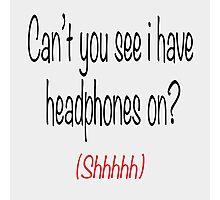 I'm wearing headphones Photographic Print