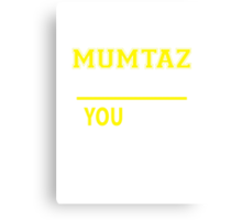 It's A MUMTAZ thing, you wouldn't understand !! Canvas Print