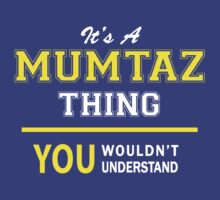 It's A MUMTAZ thing, you wouldn't understand !! T-Shirt