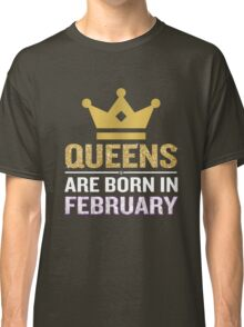 Queens Are Born In February Funny Quote Crown Gift Classic T-Shirt