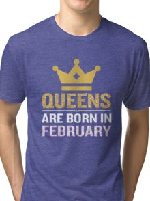 Queens Are Born In February Funny Quote Crown Gift Tri-blend T-Shirt