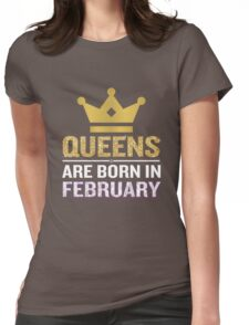 Queens Are Born In February Funny Quote Crown Gift Womens Fitted T-Shirt