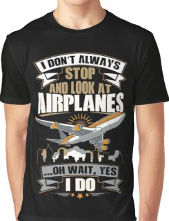 I Don't Always Stop And Look At Airplanes Funny Gift Graphic T-Shirt