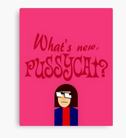 What's New, Pussycat? Canvas Print